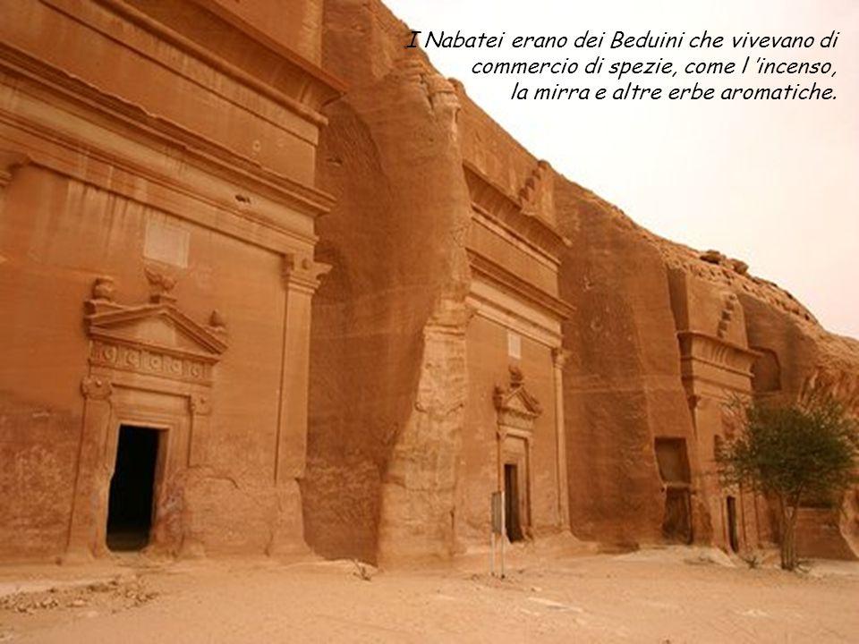 I Nabatei erano dei Beduini che vivevano di commercio di spezie, come l 'incenso, la mirra e altre erbe aromatiche.