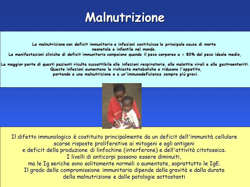 Malnutrizione La malnutrizione con deficit immunitario e infezioni costituisce la principale causa di morte neonatale e infantile nel mondo. Le manife