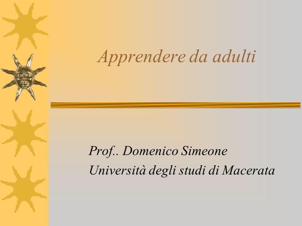 Apprendere da adulti Prof.. Domenico Simeone Università degli studi di Macerata