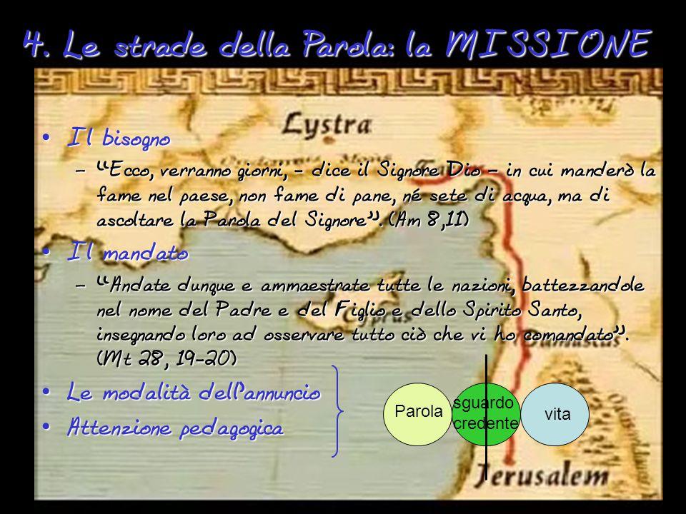 """4. Le strade della Parola: la MISSIONE Il bisogno –""""–""""–""""–""""Ecco, verranno giorni, - dice il Signore Dio – in cui manderò la fame nel paese, non fame di"""
