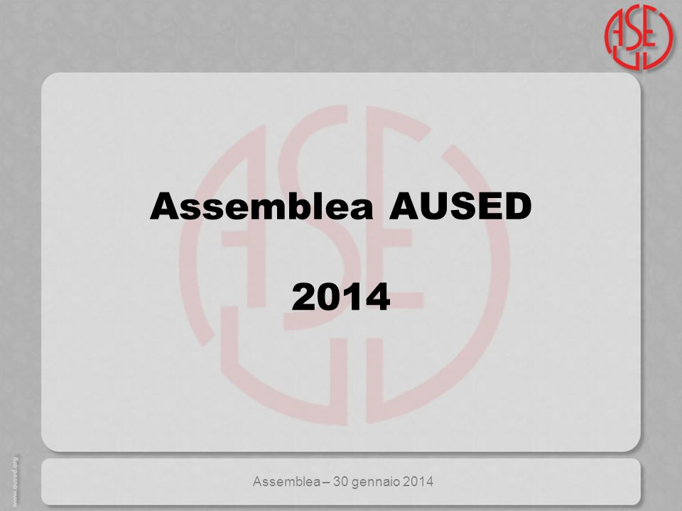 Assemblea – 30 gennaio 2014 Assemblea AUSED 2014