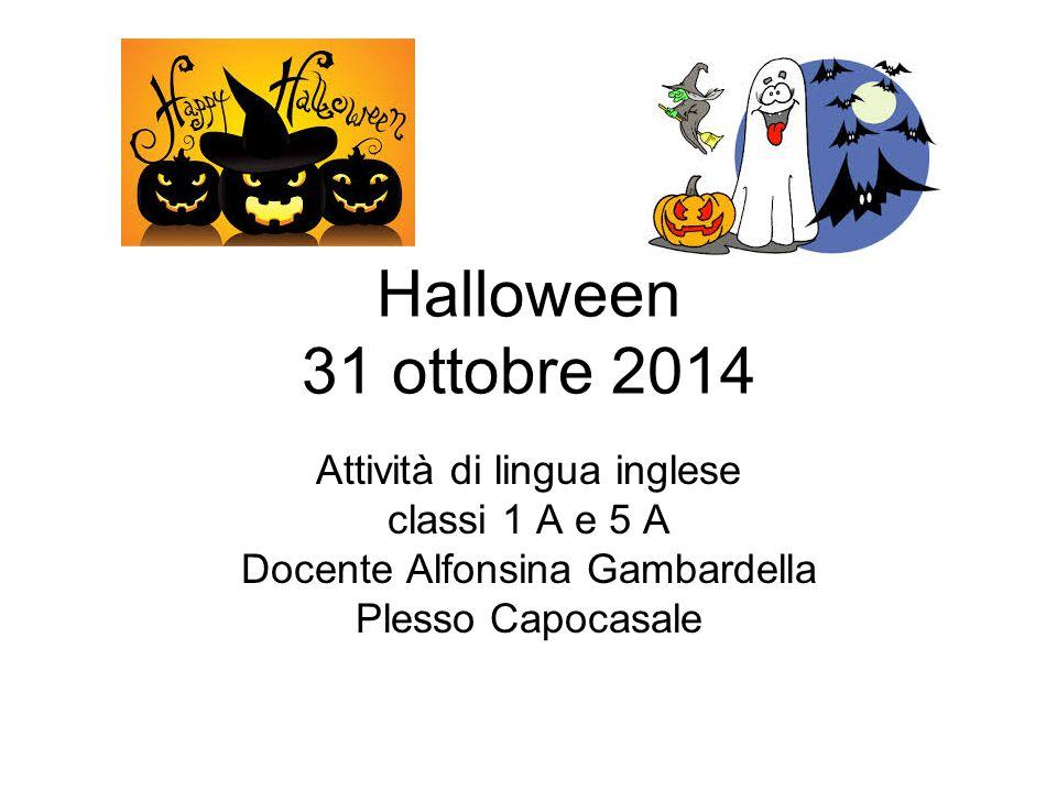 Halloween 31 ottobre 2014 Attività di lingua inglese classi 1 A e 5 A Docente Alfonsina Gambardella Plesso Capocasale