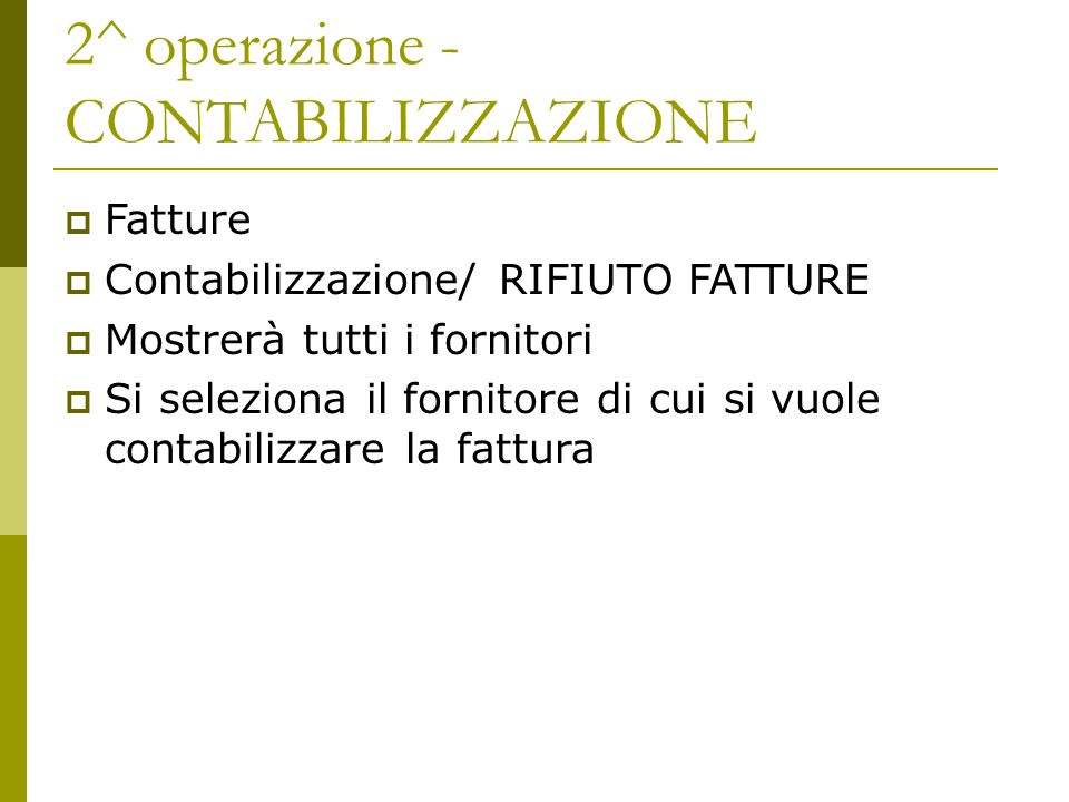 2^ operazione - CONTABILIZZAZIONE  Fatture  Contabilizzazione/ RIFIUTO FATTURE  Mostrerà tutti i fornitori  Si seleziona il fornitore di cui si vu