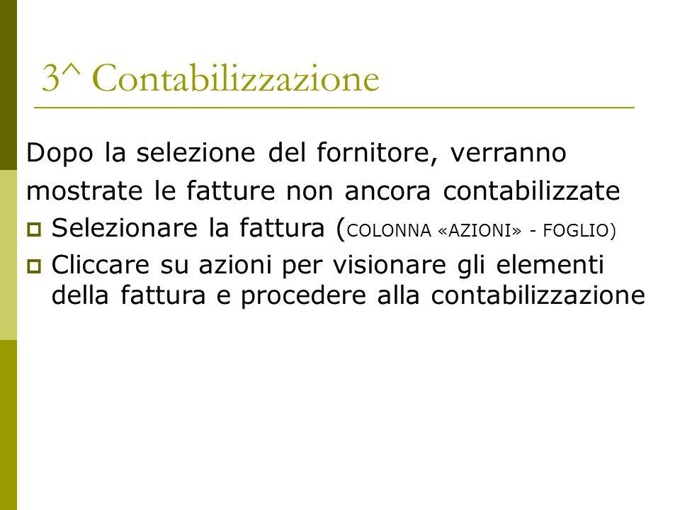 3^ Contabilizzazione Dopo la selezione del fornitore, verranno mostrate le fatture non ancora contabilizzate  Selezionare la fattura ( COLONNA «AZION