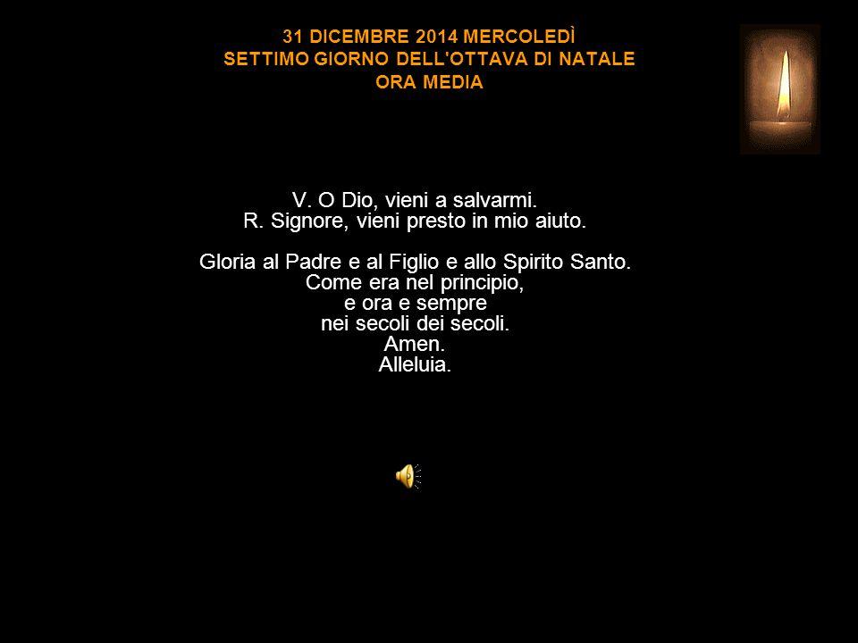 31 DICEMBRE 2014 MERCOLEDÌ SETTIMO GIORNO DELL OTTAVA DI NATALE ORA MEDIA V.