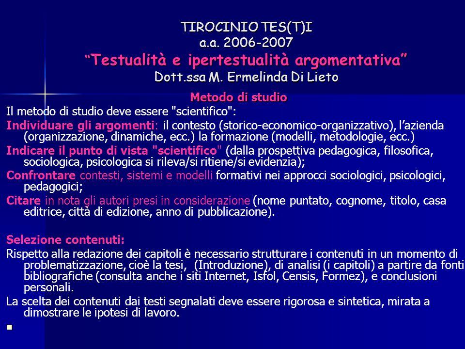 """TIROCINIO TES(T)I a.a. 2006-2007 """" Testualità e ipertestualità argomentativa"""" Dott.ssa M. Ermelinda Di Lieto Metodo di studio Il metodo di studio deve"""