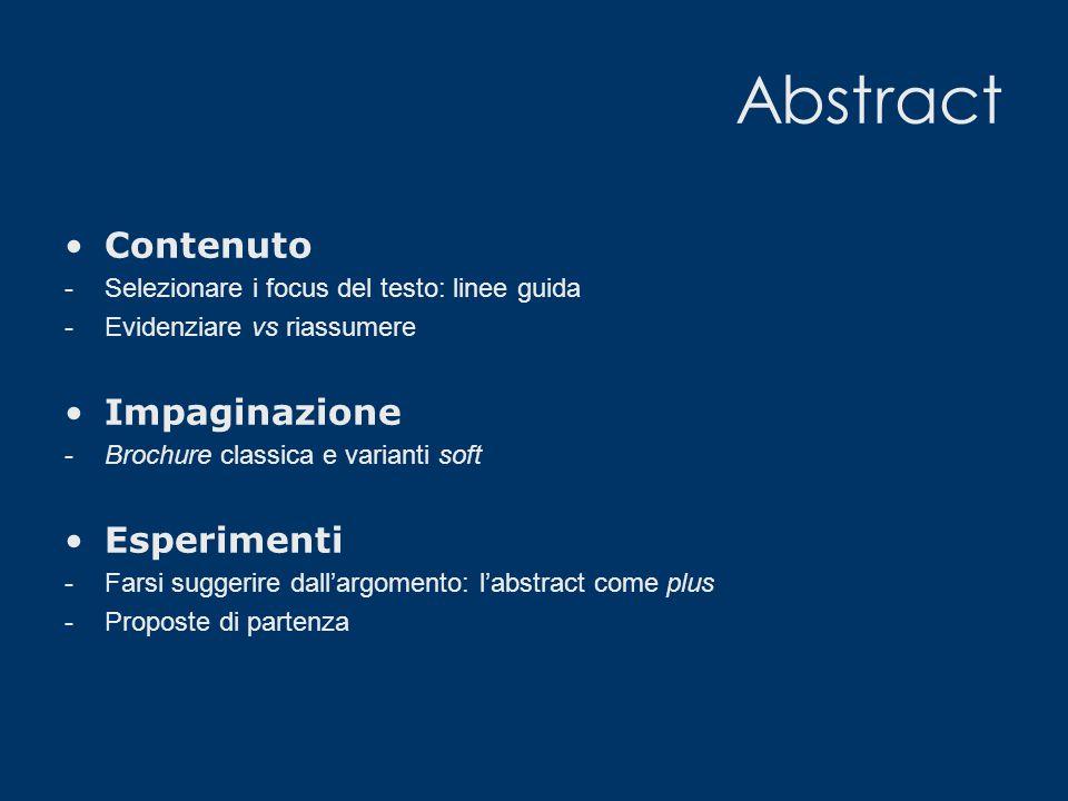 Abstract Contenuto -Selezionare i focus del testo: linee guida -Evidenziare vs riassumere Impaginazione -Brochure classica e varianti soft Esperimenti -Farsi suggerire dall'argomento: l'abstract come plus -Proposte di partenza