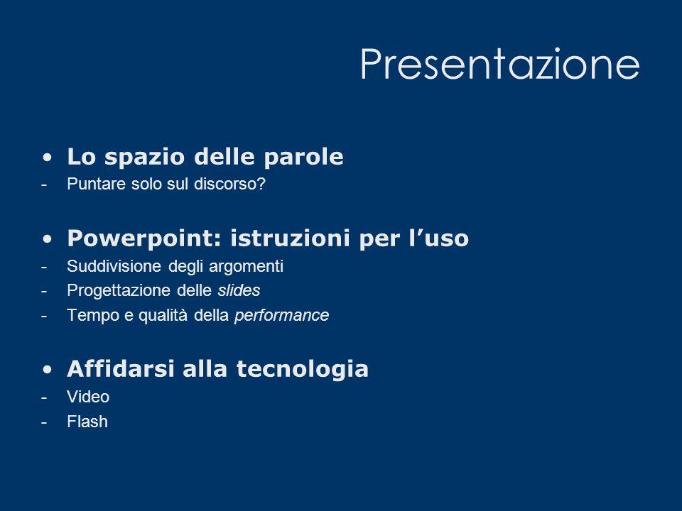 Presentazione Lo spazio delle parole -Puntare solo sul discorso? Powerpoint: istruzioni per l'uso -Suddivisione degli argomenti -Progettazione delle s