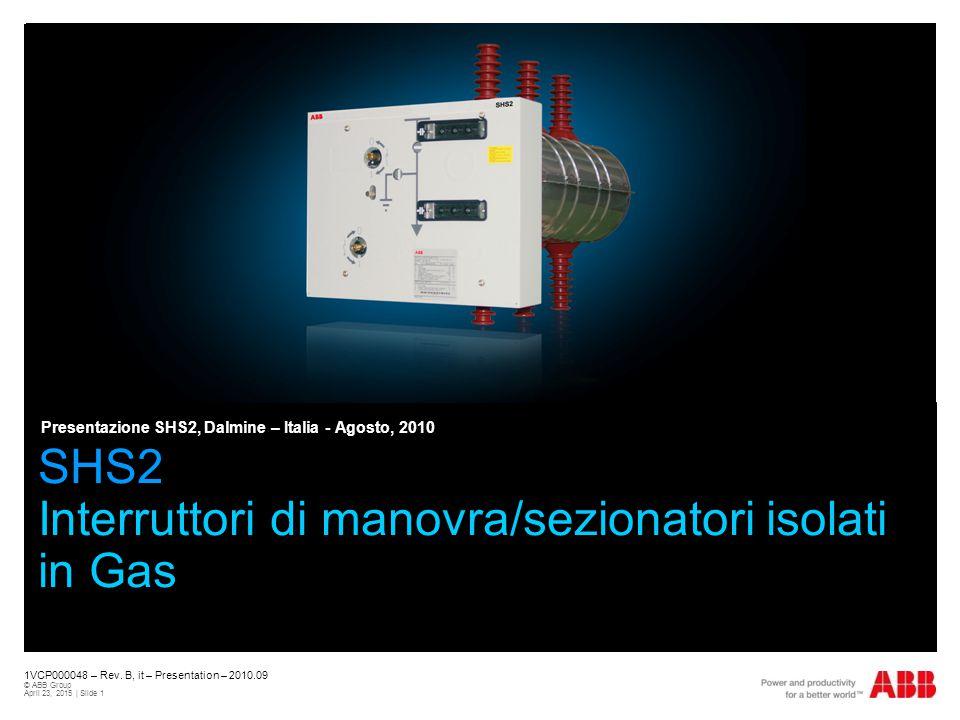 1VCP000048 – Rev. B, it – Presentation – 2010.09 © ABB Group April 23, 2015 | Slide 1 SHS2 Interruttori di manovra/sezionatori isolati in Gas Presenta