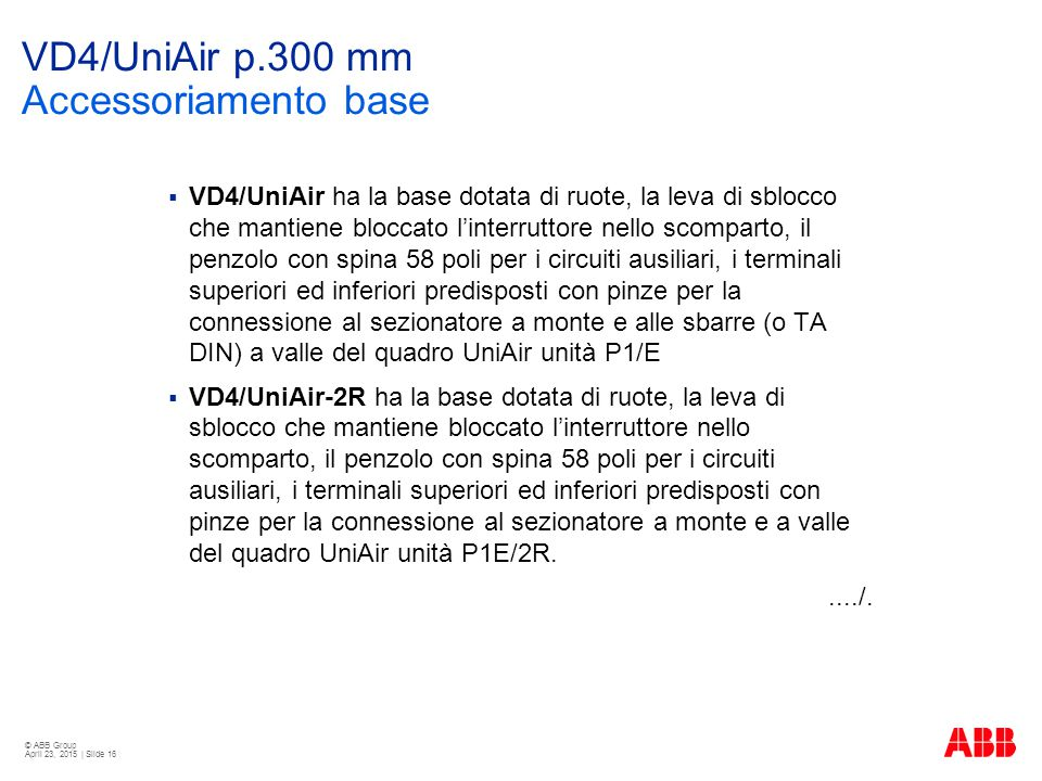 © ABB Group April 23, 2015 | Slide 16 VD4/UniAir p.300 mm Accessoriamento base  VD4/UniAir ha la base dotata di ruote, la leva di sblocco che mantien