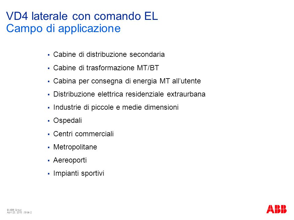 © ABB Group April 23, 2015 | Slide 2  Cabine di distribuzione secondaria  Cabine di trasformazione MT/BT  Cabina per consegna di energia MT all'ute