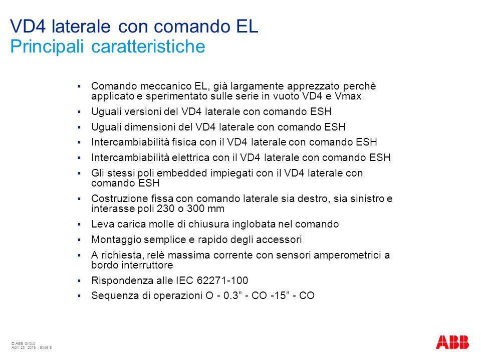© ABB Group April 23, 2015 | Slide 5 VD4 laterale con comando EL Principali caratteristiche  Comando meccanico EL, già largamente apprezzato perchè a