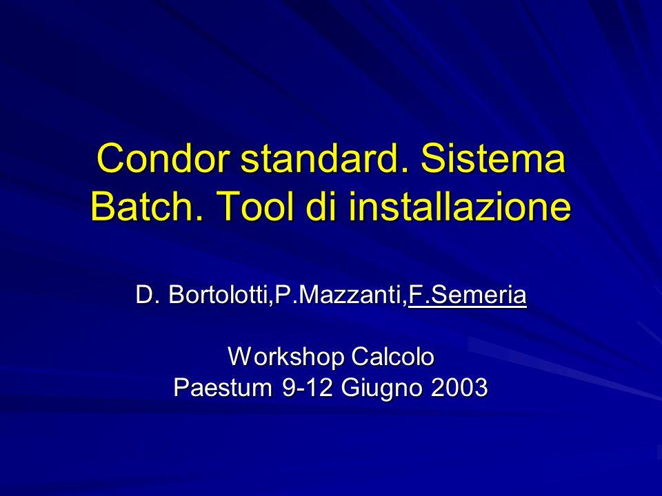 10/06/2003 Workshop CCR, Paestum Installazione client Crea l'utente condor e installa i file di configurazione con i dati forniti da web Crea i file di startup e di shutdown dei demoni di condor.
