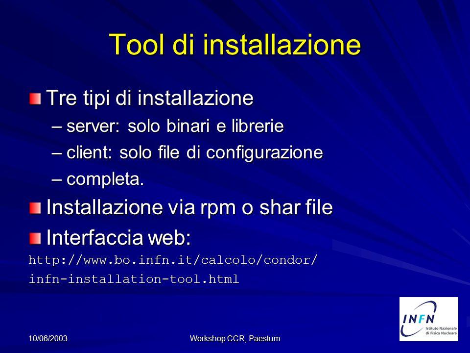 10/06/2003 Workshop CCR, Paestum Tool di installazione Tre tipi di installazione –server: solo binari e librerie –client: solo file di configurazione