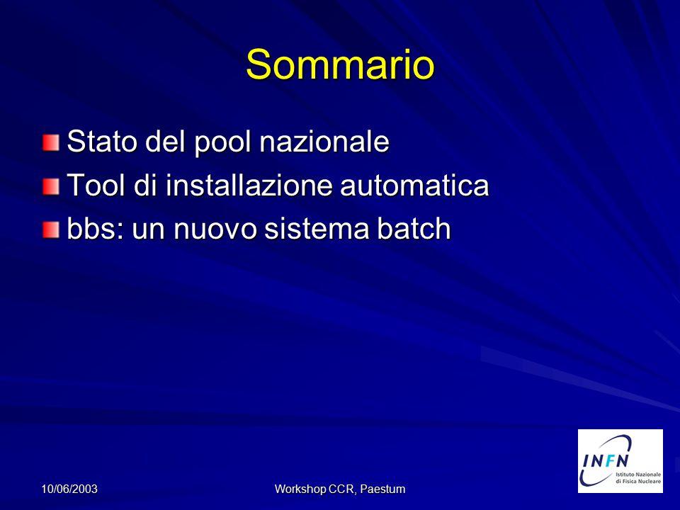 10/06/2003 Workshop CCR, Paestum Sommario Stato del pool nazionale Tool di installazione automatica bbs: un nuovo sistema batch