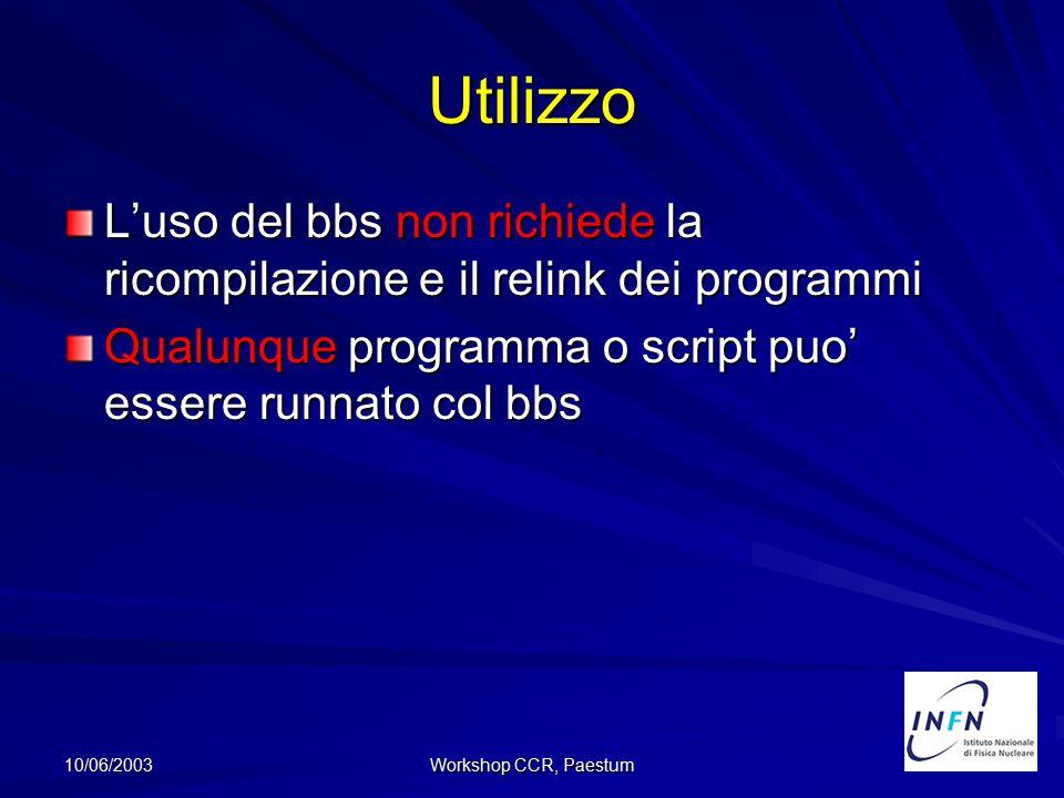 10/06/2003 Workshop CCR, Paestum Utilizzo L'uso del bbs non richiede la ricompilazione e il relink dei programmi Qualunque programma o script puo' ess