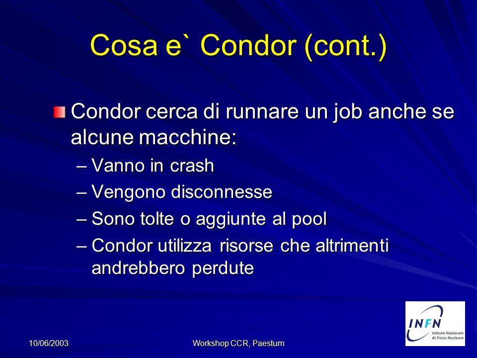 10/06/2003 Workshop CCR, Paestum Cosa e` Condor (cont.) Condor cerca di runnare un job anche se alcune macchine: –Vanno in crash –Vengono disconnesse
