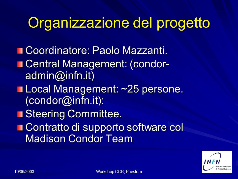 10/06/2003 Workshop CCR, Paestum Stato del Pool Nuovo Central Manager: cmcondor.bo.infn.it CPU: Linux ~120, Alpha ~56 9 checkpoint server: Bo,Cnaf,Lngs,Mi,Na,Pd,Pv,To,Ts