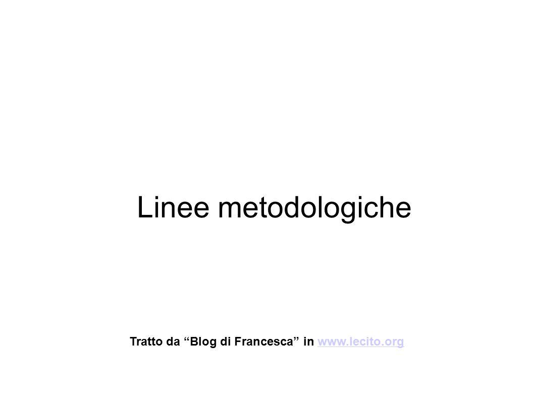 """Linee metodologiche Tratto da """"Blog di Francesca"""" in www.lecito.orgwww.lecito.org"""
