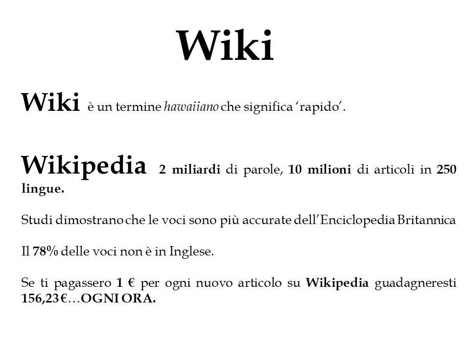 Wiki è un termine hawaiiano che significa 'rapido'. Wikipedia 2 miliardi di parole, 10 milioni di articoli in 250 lingue. Studi dimostrano che le voci