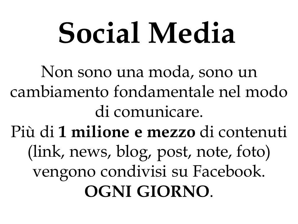 Social Media Non sono una moda, sono un cambiamento fondamentale nel modo di comunicare. Più di 1 milione e mezzo di contenuti (link, news, blog, post