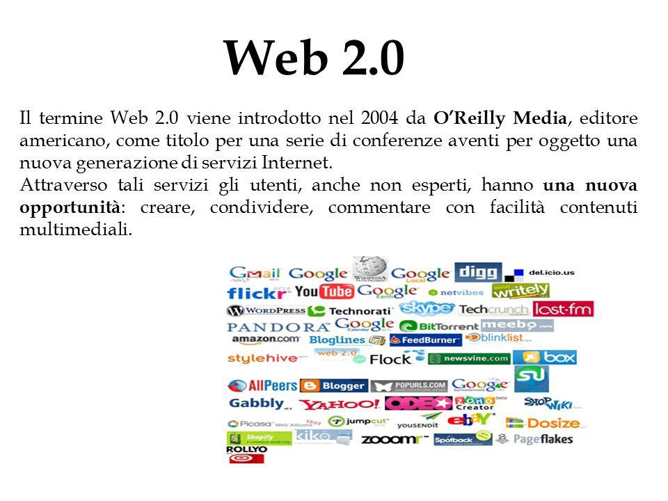 Web 2.0 Il termine Web 2.0 viene introdotto nel 2004 da O'Reilly Media, editore americano, come titolo per una serie di conferenze aventi per oggetto