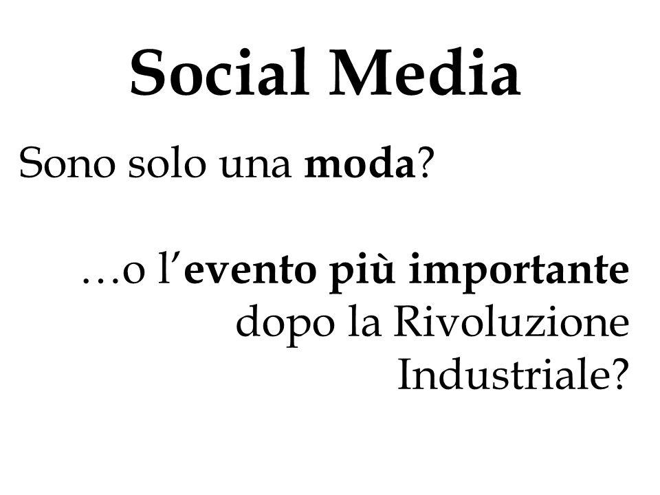 Social Media Sono solo una moda ? …o l' evento più importante dopo la Rivoluzione Industriale?