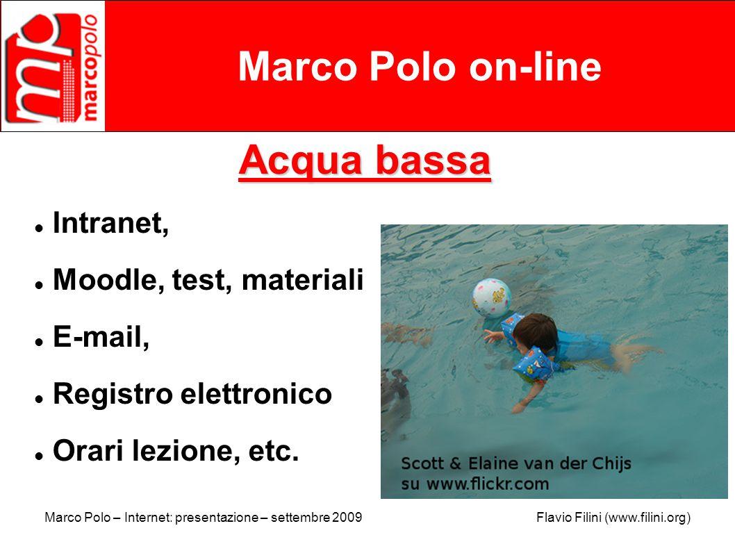 Marco Polo – Internet: presentazione – settembre 2009 Flavio Filini (www.filini.org) Marco Polo on-line Acqua bassa Intranet, Moodle, test, materiali E-mail, Registro elettronico Orari lezione, etc.