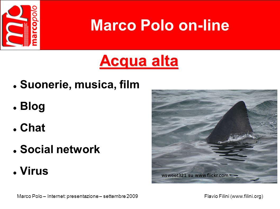 Marco Polo – Internet: presentazione – settembre 2009 Flavio Filini (www.filini.org) Marco Polo on-line Acqua alta Suonerie, musica, film Blog Chat Social network Virus