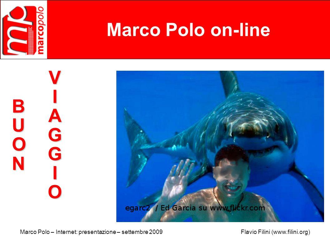 Marco Polo – Internet: presentazione – settembre 2009 Flavio Filini (www.filini.org) Marco Polo on-line BUON VIA VVIIAAGGGGIIOOVVIIAAGGGGIIOOIO