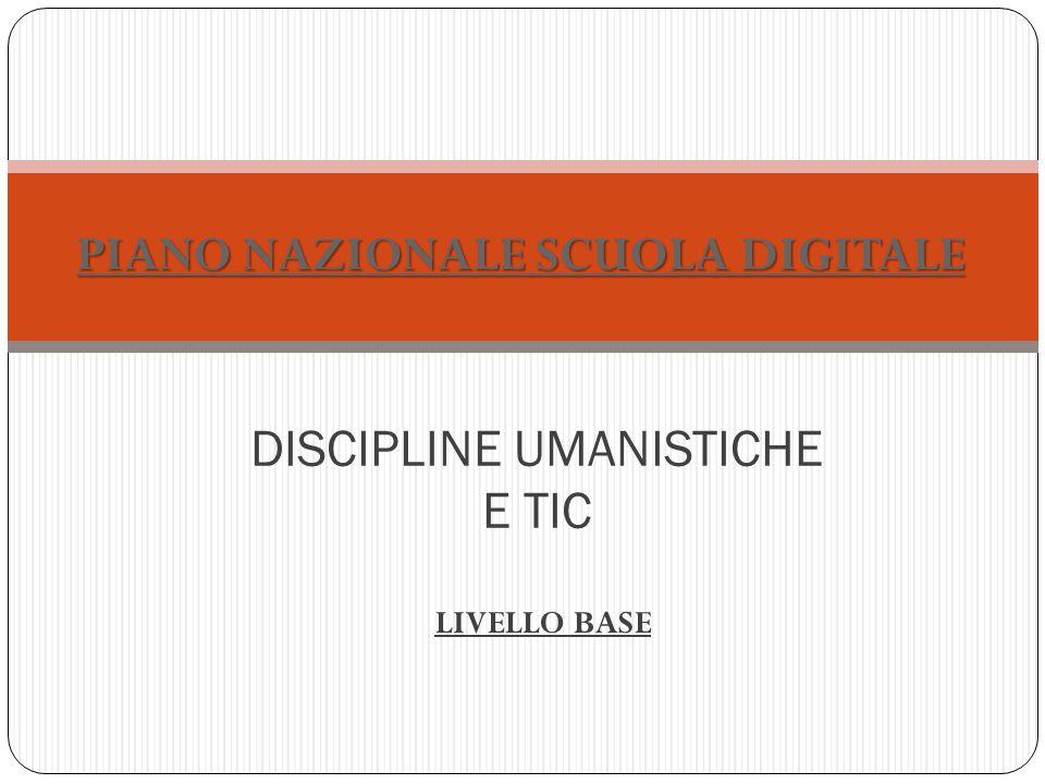 PIANO NAZIONALE SCUOLA DIGITALE DISCIPLINE UMANISTICHE E TIC LIVELLO BASE