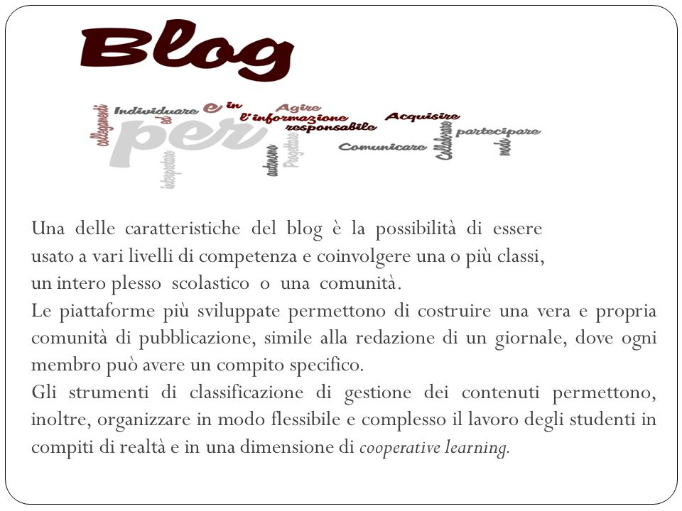 Una delle caratteristiche del blog è la possibilità di essere usato a vari livelli di competenza e coinvolgere una o più classi, un intero plesso scol
