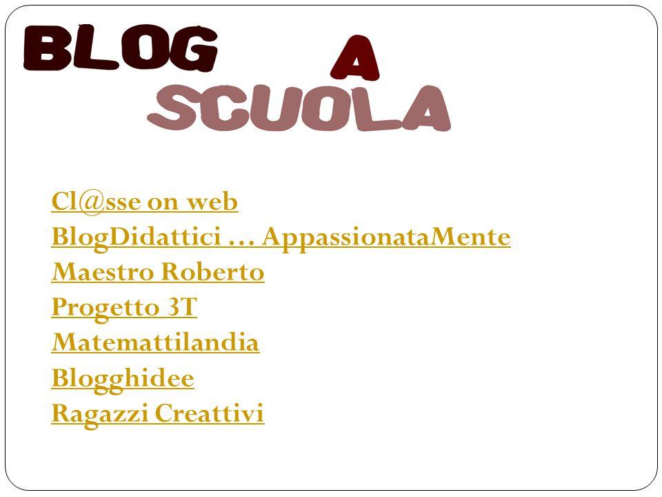 Cl@sse on web BlogDidattici … AppassionataMente Maestro Roberto Progetto 3T Matemattilandia Blogghidee Ragazzi Creattivi