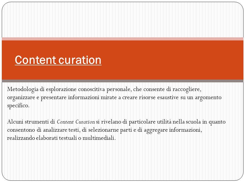 Content curation Metodologia di esplorazione conoscitiva personale, che consente di raccogliere, organizzare e presentare informazioni mirate a creare