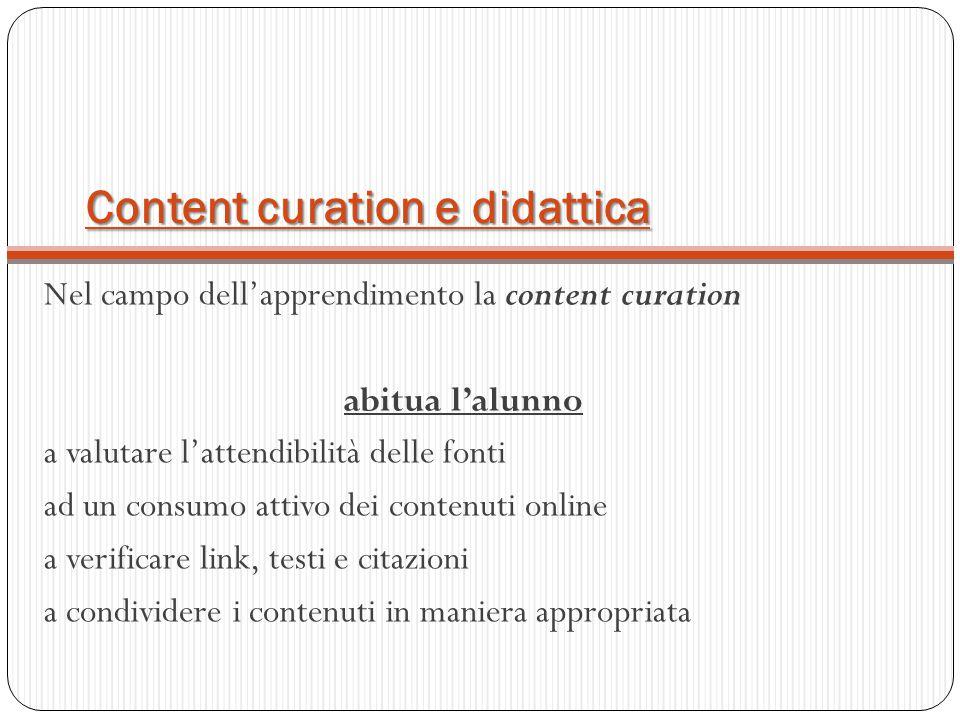 Content curation e didattica Nel campo dell'apprendimento la content curation abitua l'alunno a valutare l'attendibilità delle fonti ad un consumo att