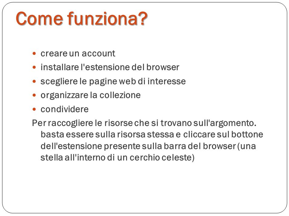 Come funziona? creare un account installare l'estensione del browser scegliere le pagine web di interesse organizzare la collezione condividere Per ra