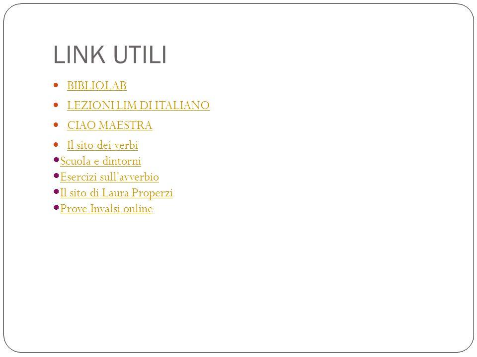 LINK UTILI BIBLIOLAB LEZIONI LIM DI ITALIANO CIAO MAESTRA Il sito dei verbi Scuola e dintorni Esercizi sull'avverbio Il sito di Laura Properzi Prove I