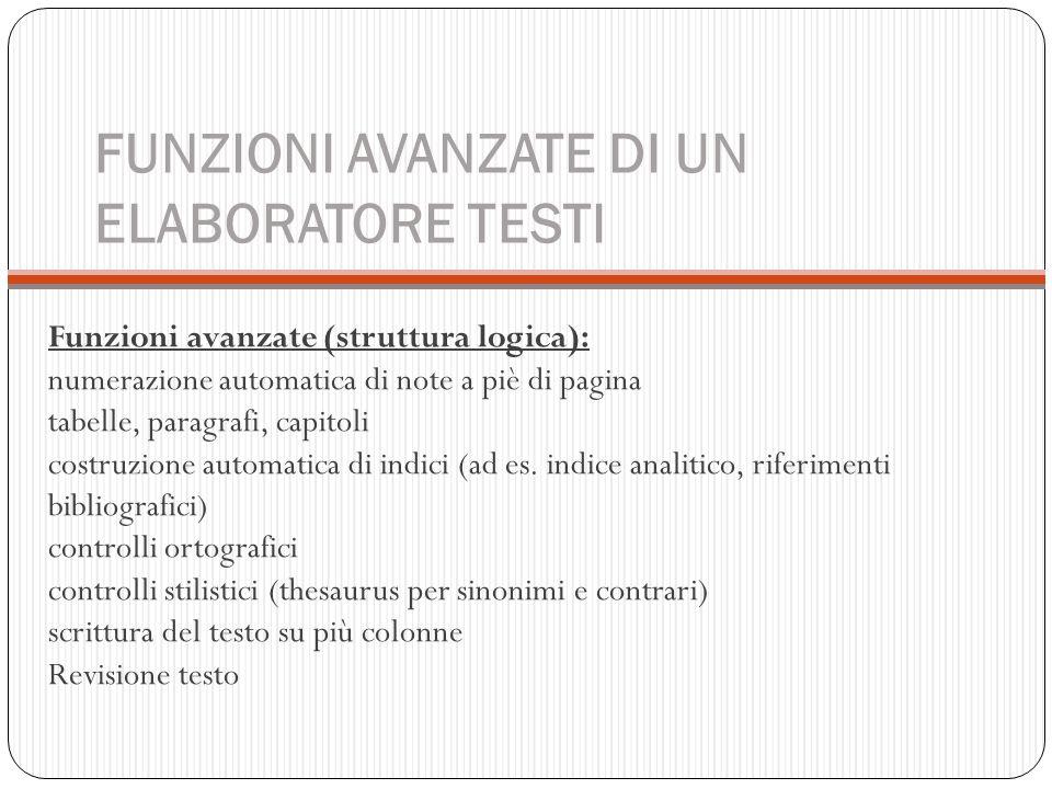 FUNZIONI AVANZATE DI UN ELABORATORE TESTI Funzioni avanzate (struttura logica): numerazione automatica di note a piè di pagina tabelle, paragrafi, cap