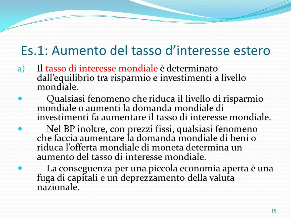 Es.1: Aumento del tasso d'interesse estero a) Il tasso di interesse mondiale è determinato dall'equilibrio tra risparmio e investimenti a livello mondiale.