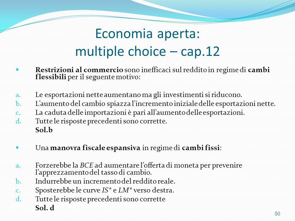 Economia aperta: multiple choice – cap.12  Restrizioni al commercio sono inefficaci sul reddito in regime di cambi flessibili per il seguente motivo: a.