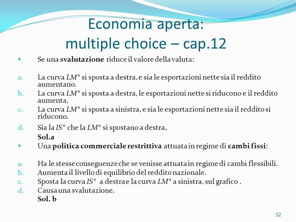 Economia aperta: multiple choice – cap.12  Se una svalutazione riduce il valore della valuta: a.