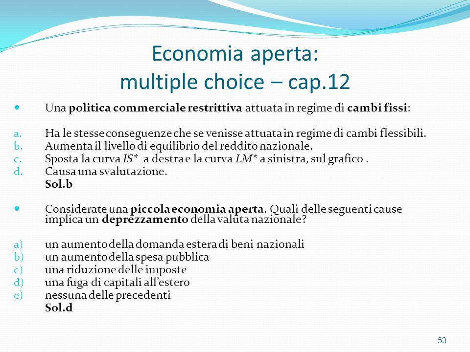 Economia aperta: multiple choice – cap.12 Una politica commerciale restrittiva attuata in regime di cambi fissi: a.
