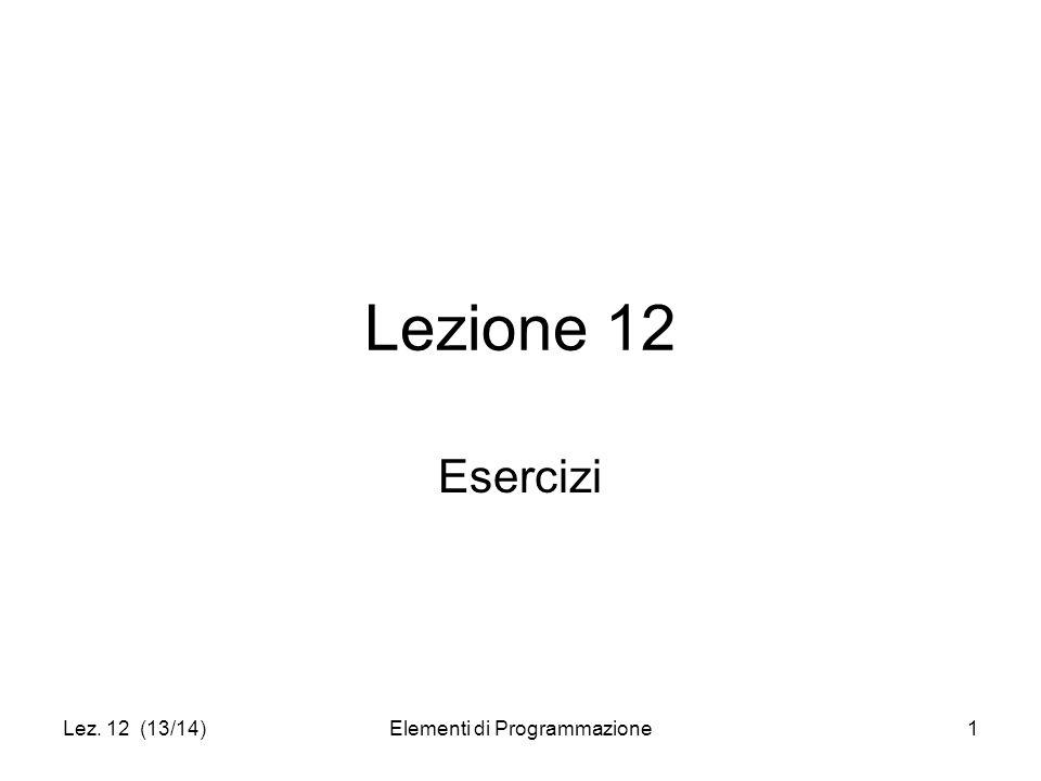 Lez. 12 (13/14)Elementi di Programmazione1 Lezione 12 Esercizi