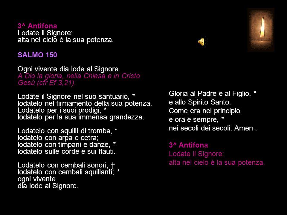 2^ Antifona Come i tre fanciulli in mezzo alle fiamme, cantiamo e diamo gloria al Signore.