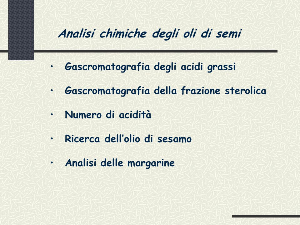 Analisi chimiche degli oli di semi Gascromatografia degli acidi grassi Gascromatografia della frazione sterolica Numero di acidità Ricerca dell'olio di sesamo Analisi delle margarine