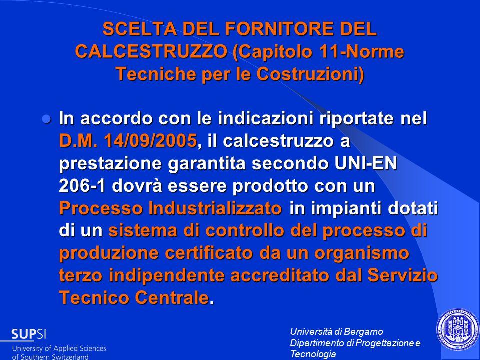 Università di Bergamo Dipartimento di Progettazione e Tecnologia SCELTA DEL FORNITORE DEL CALCESTRUZZO (Capitolo 11-Norme Tecniche per le Costruzioni) In accordo con le indicazioni riportate nel D.M.