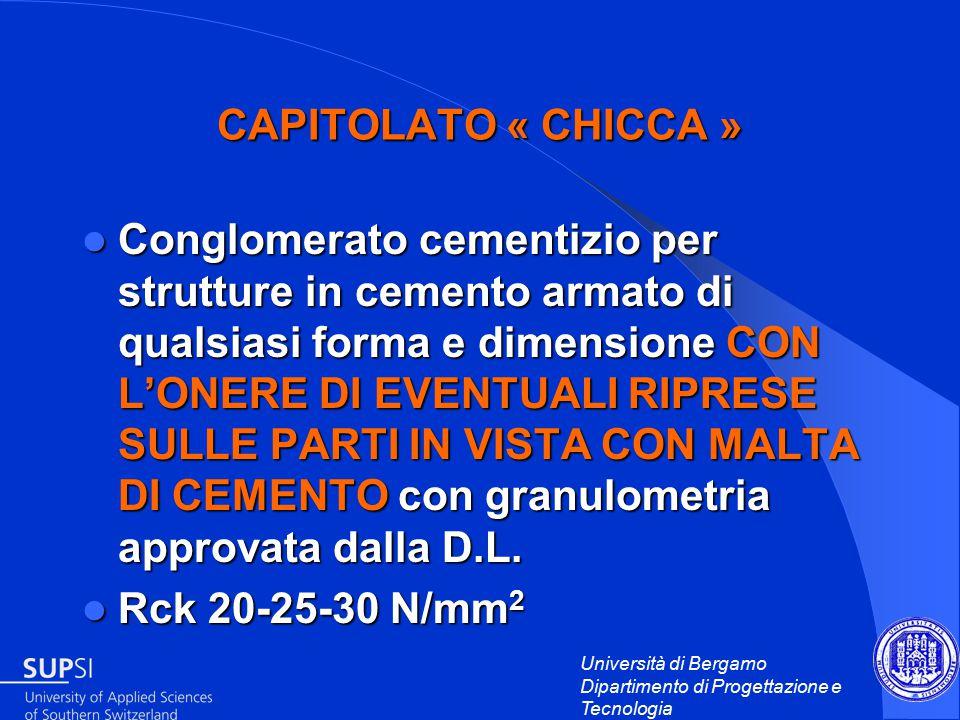 Università di Bergamo Dipartimento di Progettazione e Tecnologia Conglomerato cementizio per strutture in cemento armato di qualsiasi forma e dimensione CON L'ONERE DI EVENTUALI RIPRESE SULLE PARTI IN VISTA CON MALTA DI CEMENTO con granulometria approvata dalla D.L.