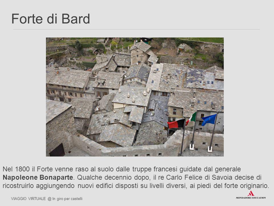 Nel 1800 il Forte venne raso al suolo dalle truppe francesi guidate dal generale Napoleone Bonaparte. Qualche decennio dopo, il re Carlo Felice di Sav