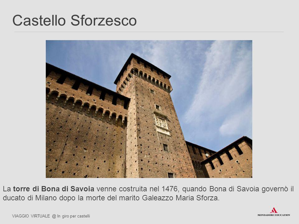 La torre di Bona di Savoia venne costruita nel 1476, quando Bona di Savoia governò il ducato di Milano dopo la morte del marito Galeazzo Maria Sforza.