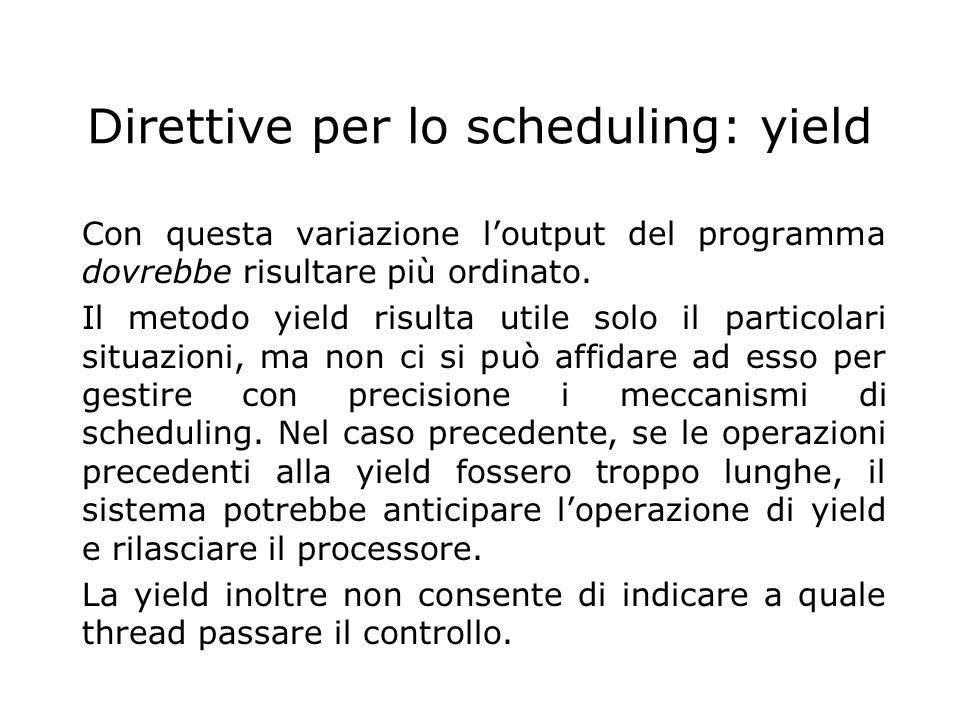 Direttive per lo scheduling: yield Con questa variazione l'output del programma dovrebbe risultare più ordinato. Il metodo yield risulta utile solo il